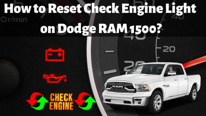 How to Reset Check Engine Light on Dodge RAM 1500?