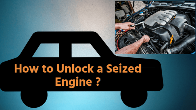How to Unlock a Seized Engine