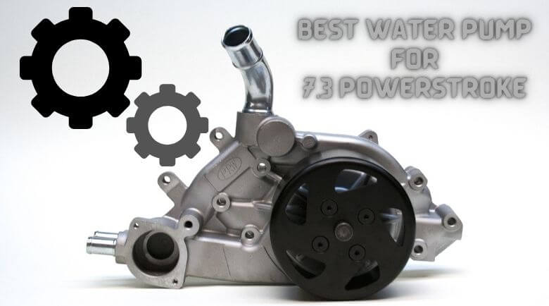 Best Water Pump for 7.3 Powerstroke