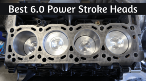 Best 6.0 Power Stroke Heads